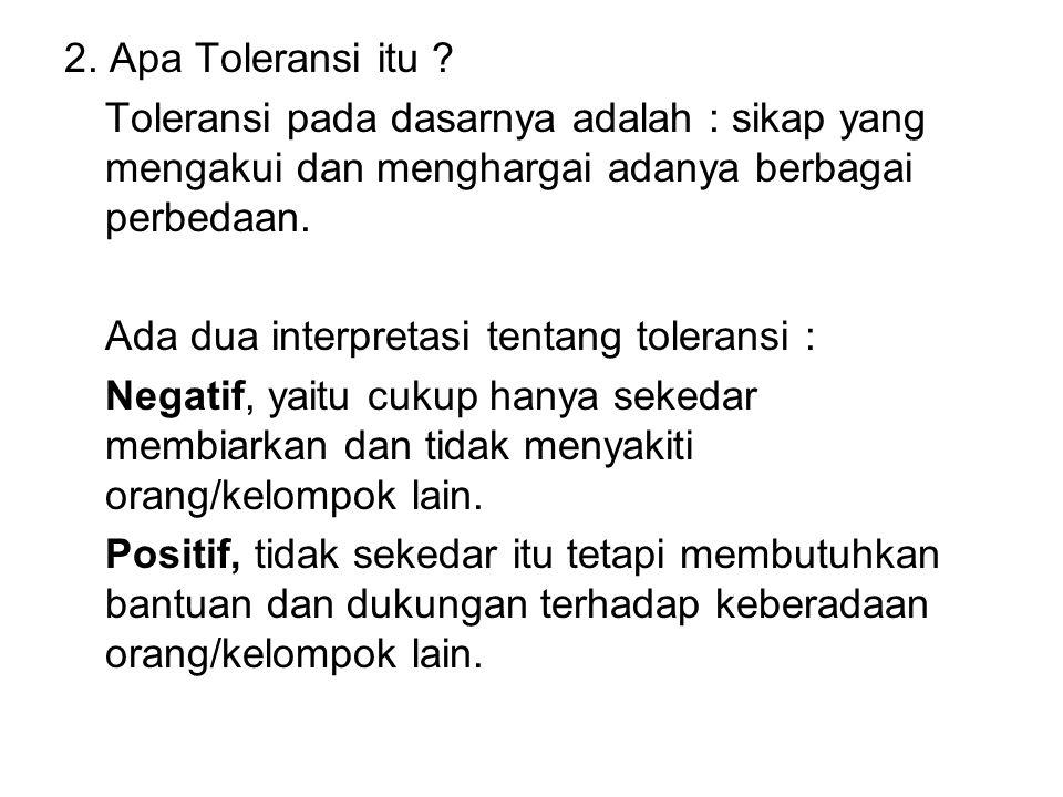2. Apa Toleransi itu Toleransi pada dasarnya adalah : sikap yang mengakui dan menghargai adanya berbagai perbedaan.