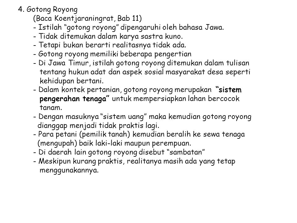 4. Gotong Royong (Baca Koentjaraningrat, Bab 11) - Istilah gotong royong dipengaruhi oleh bahasa Jawa.