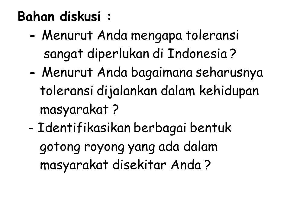 Bahan diskusi : - Menurut Anda mengapa toleransi. sangat diperlukan di Indonesia - Menurut Anda bagaimana seharusnya.