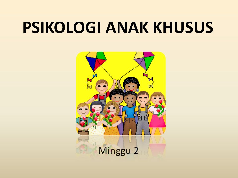 PSIKOLOGI ANAK KHUSUS Minggu 2