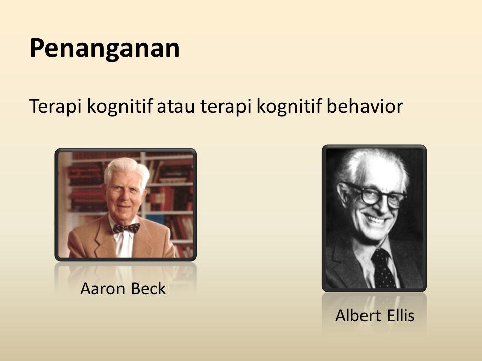 Penanganan Terapi kognitif atau terapi kognitif behavior Aaron Beck