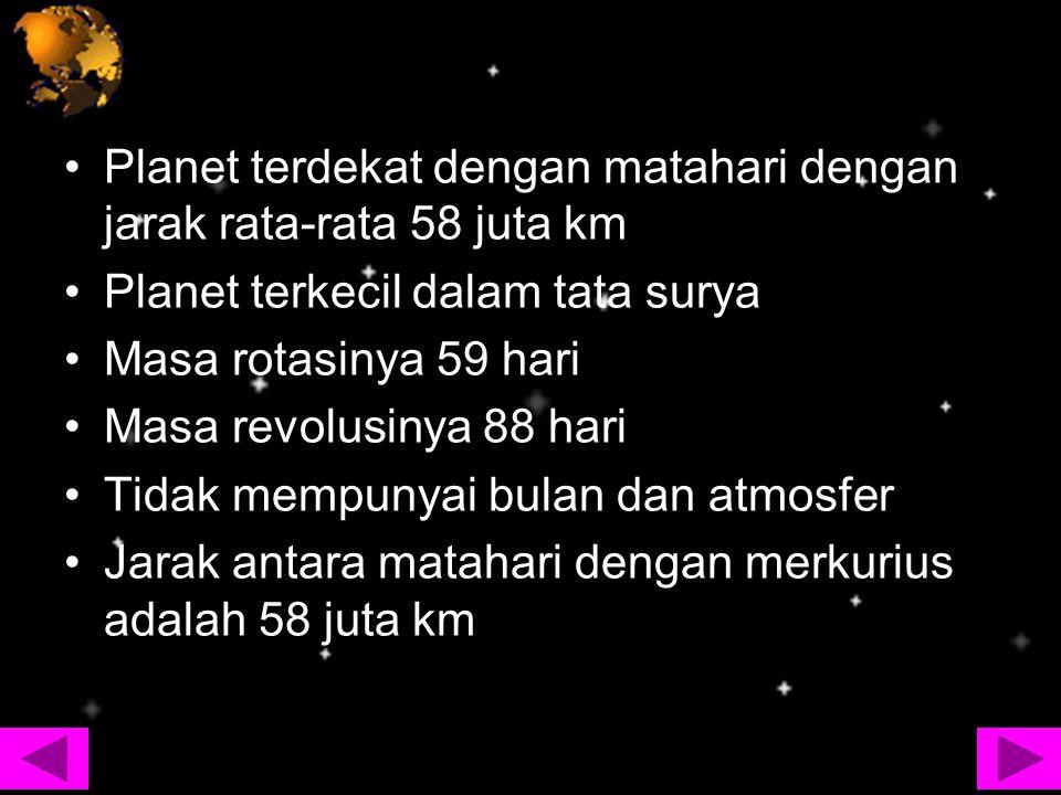 Planet terdekat dengan matahari dengan jarak rata-rata 58 juta km