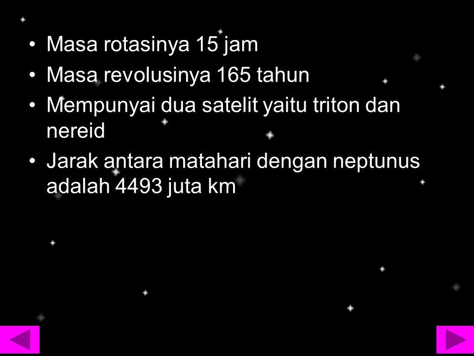 Masa rotasinya 15 jam Masa revolusinya 165 tahun. Mempunyai dua satelit yaitu triton dan nereid.