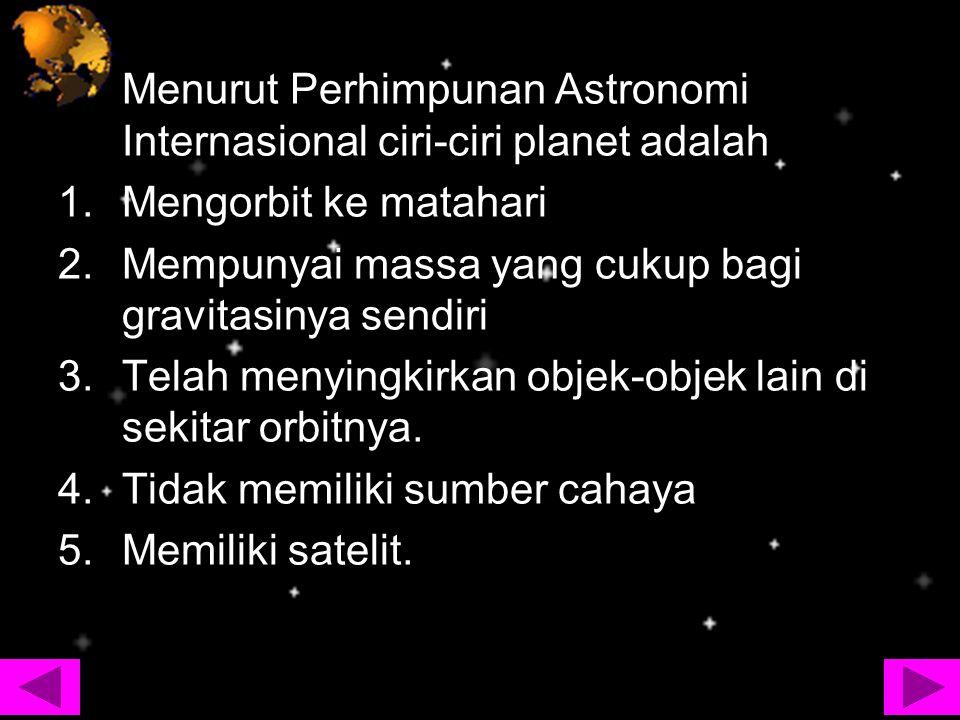 Menurut Perhimpunan Astronomi Internasional ciri-ciri planet adalah