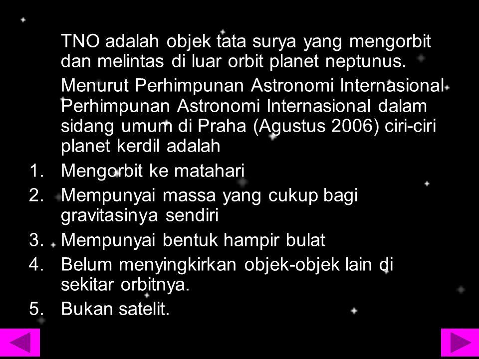 TNO adalah objek tata surya yang mengorbit dan melintas di luar orbit planet neptunus.