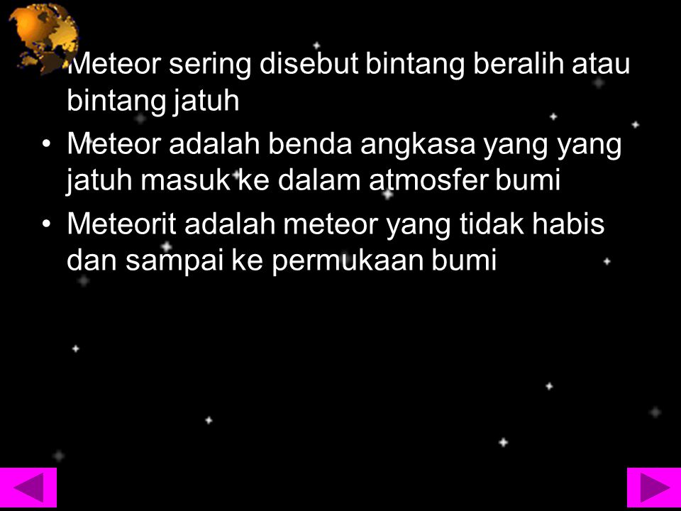 Meteor sering disebut bintang beralih atau bintang jatuh