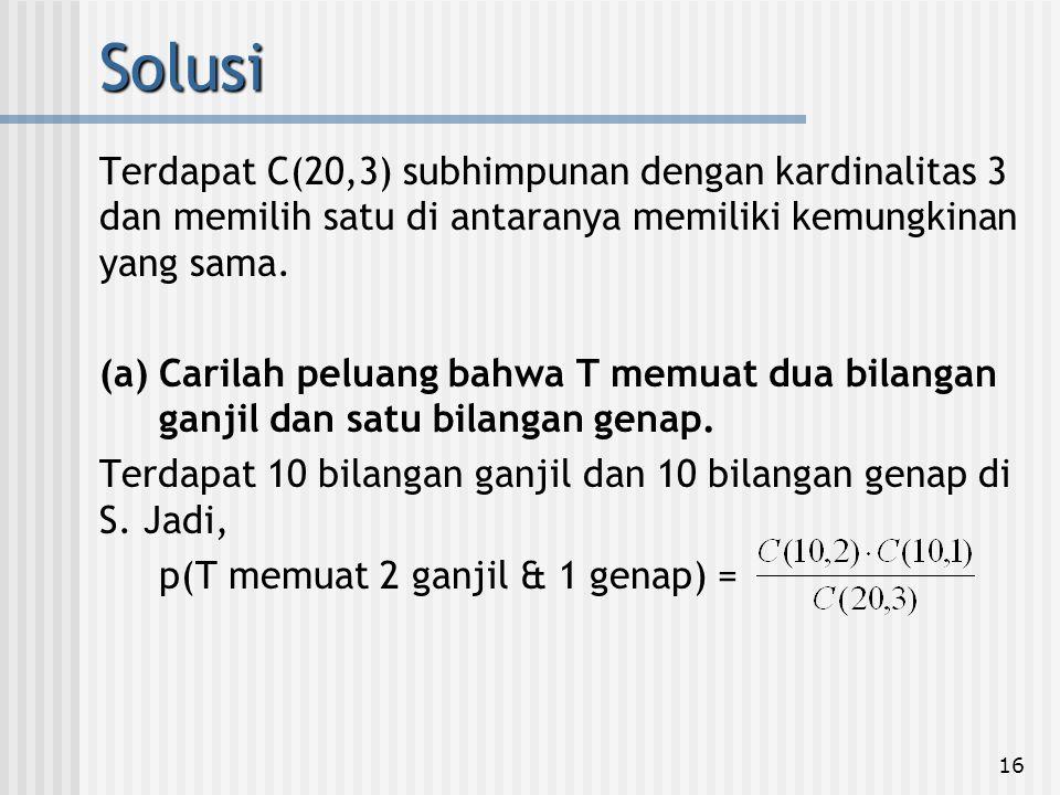 Solusi Terdapat C(20,3) subhimpunan dengan kardinalitas 3 dan memilih satu di antaranya memiliki kemungkinan yang sama.