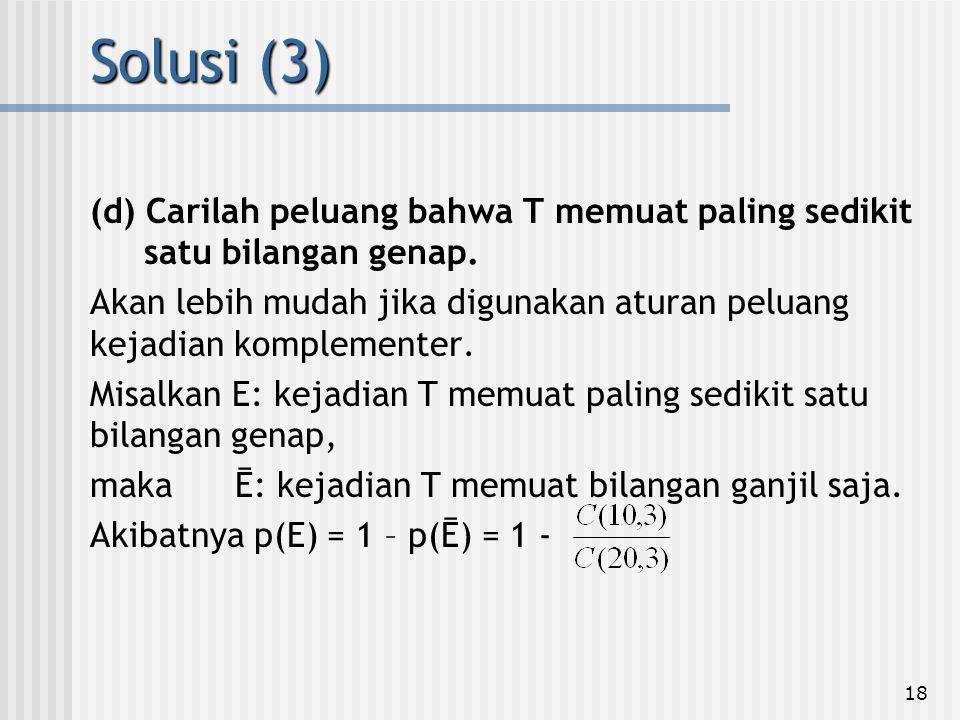 Solusi (3) (d) Carilah peluang bahwa T memuat paling sedikit satu bilangan genap.