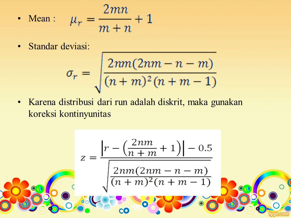 Mean : Standar deviasi: Karena distribusi dari run adalah diskrit, maka gunakan koreksi kontinyunitas.
