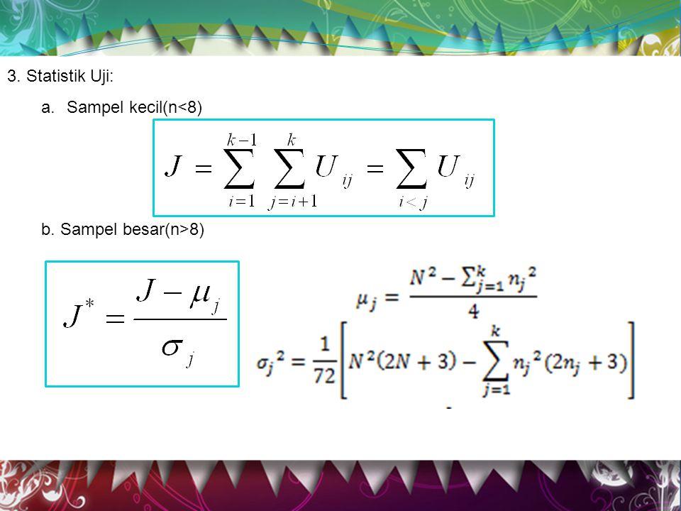 3. Statistik Uji: Sampel kecil(n<8) b. Sampel besar(n>8)