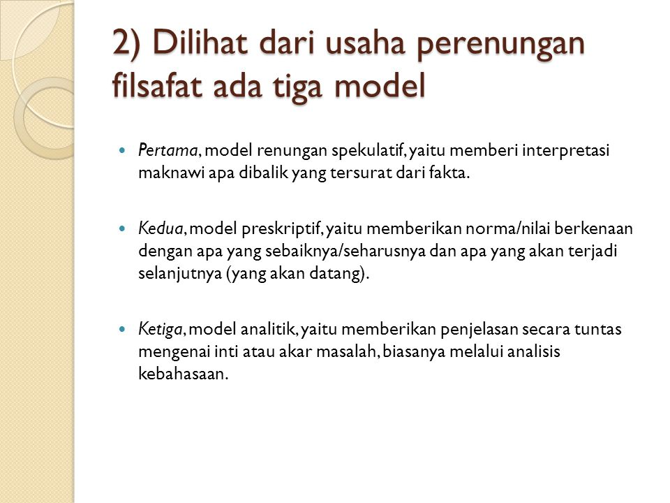 2) Dilihat dari usaha perenungan filsafat ada tiga model