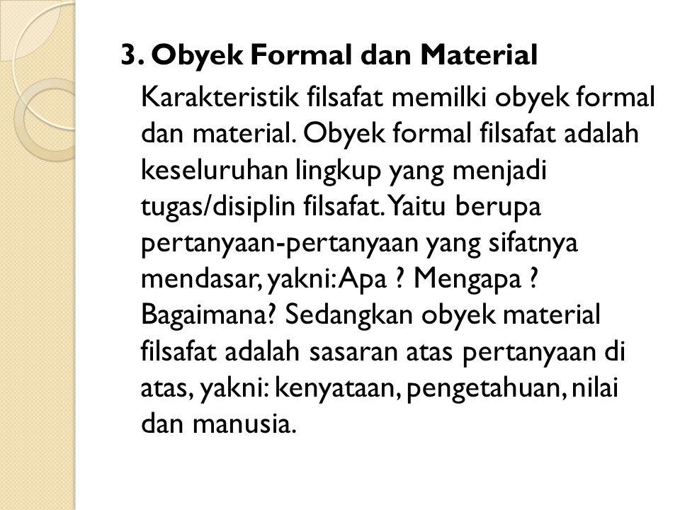 3. Obyek Formal dan Material Karakteristik filsafat memilki obyek formal dan material.