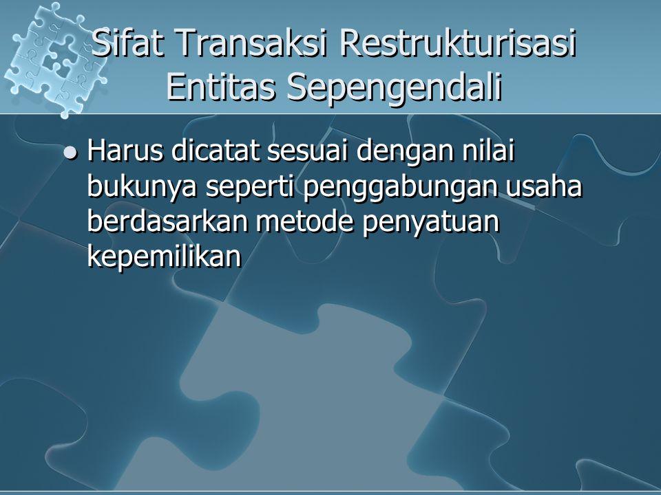Sifat Transaksi Restrukturisasi Entitas Sepengendali