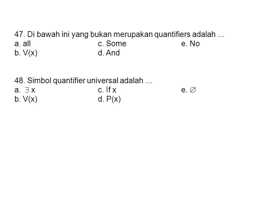 47. Di bawah ini yang bukan merupakan quantifiers adalah ...