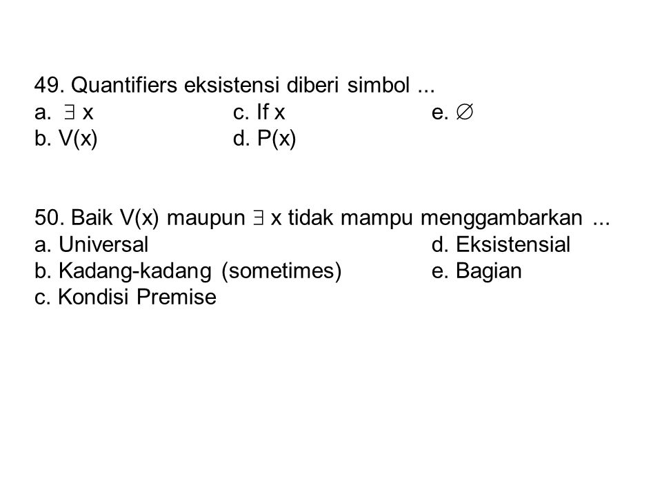 49. Quantifiers eksistensi diberi simbol ...