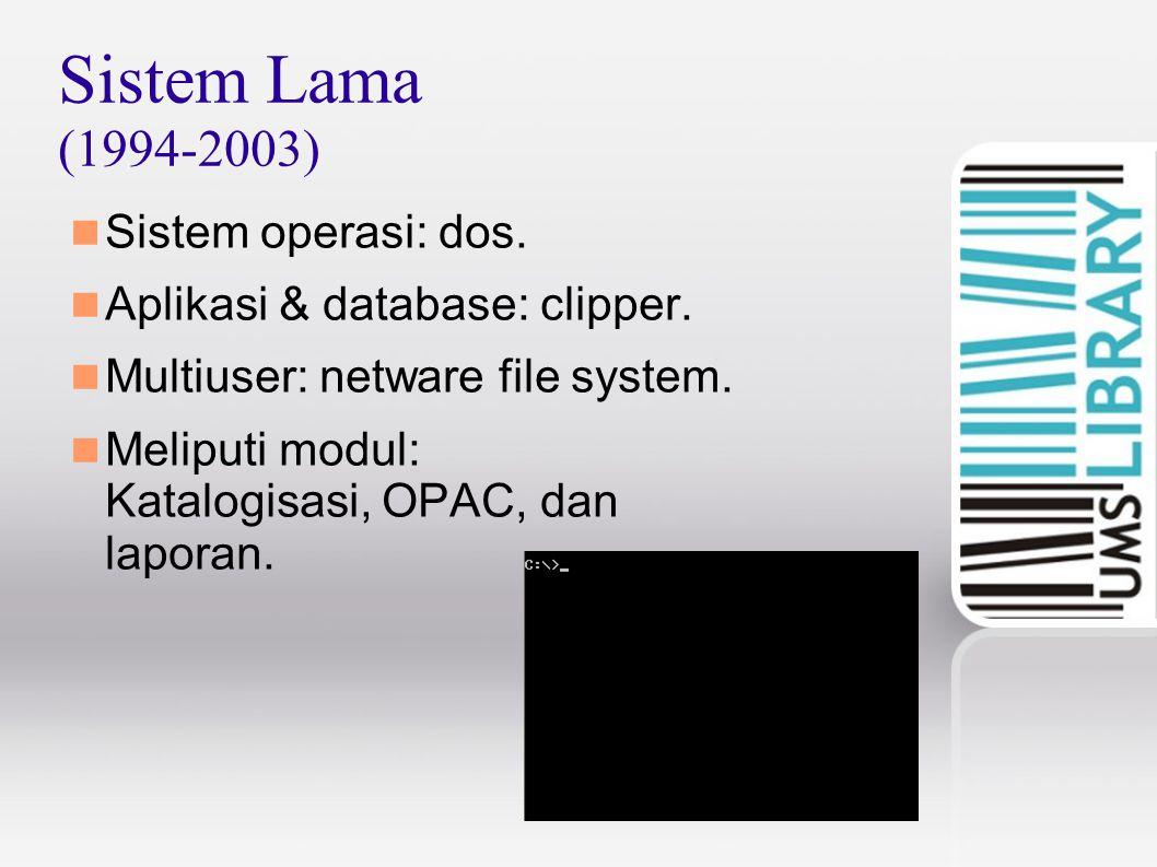 Sistem Lama (1994-2003) Sistem operasi: dos.