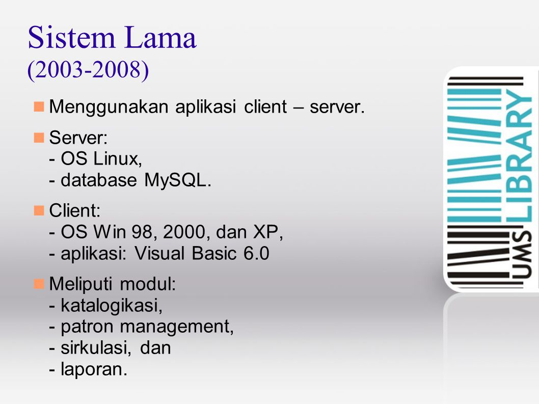 Sistem Lama (2003-2008) Menggunakan aplikasi client – server.