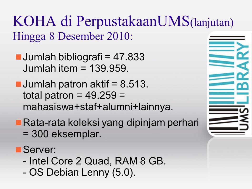 KOHA di PerpustakaanUMS(lanjutan) Hingga 8 Desember 2010: