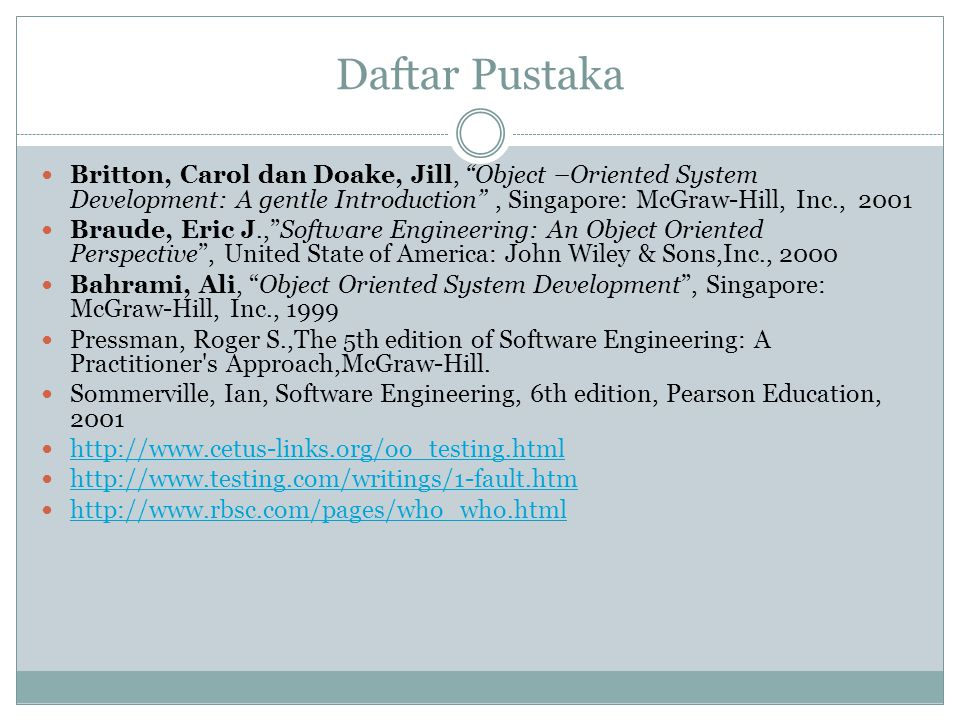 Daftar Pustaka Britton, Carol dan Doake, Jill, Object –Oriented System Development: A gentle Introduction , Singapore: McGraw-Hill, Inc., 2001.