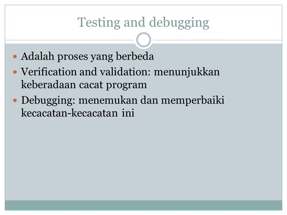 Testing and debugging Adalah proses yang berbeda