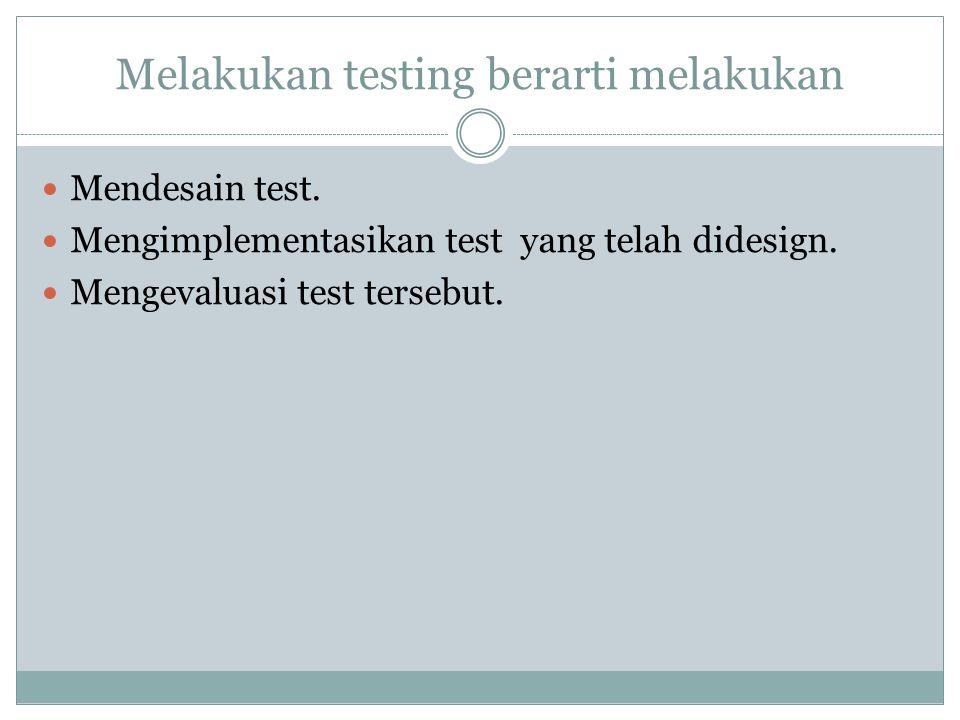Melakukan testing berarti melakukan