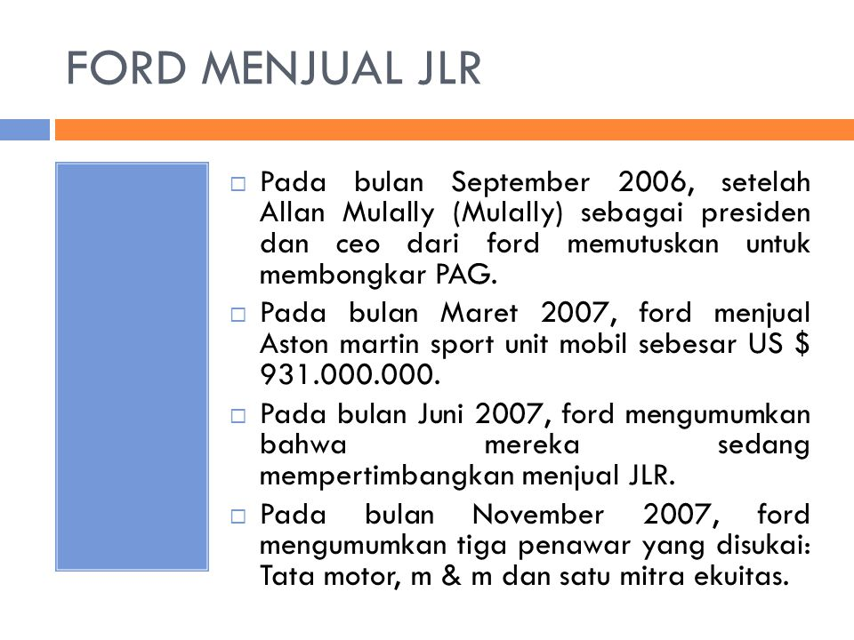 FORD MENJUAL JLR Pada bulan September 2006, setelah Allan Mulally (Mulally) sebagai presiden dan ceo dari ford memutuskan untuk membongkar PAG.