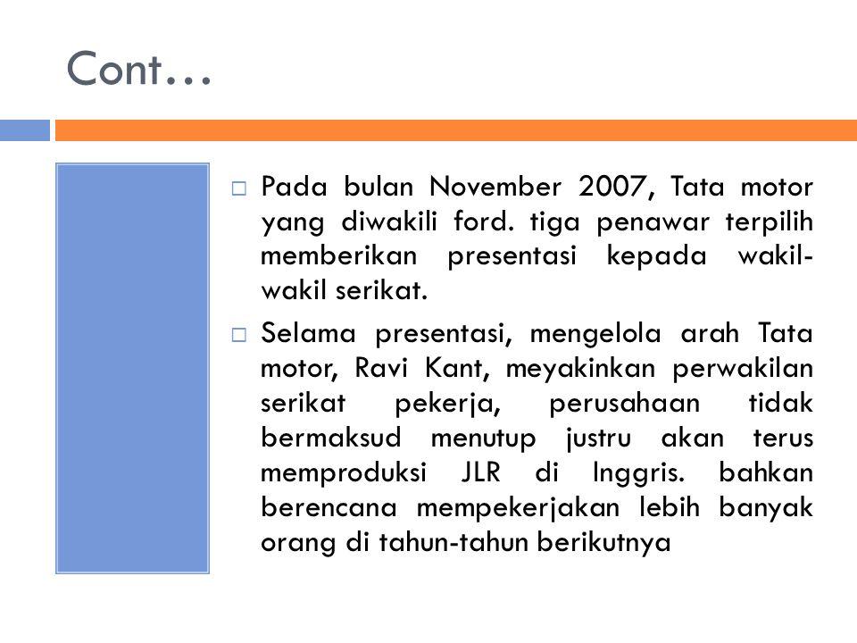 Cont… Pada bulan November 2007, Tata motor yang diwakili ford. tiga penawar terpilih memberikan presentasi kepada wakil- wakil serikat.