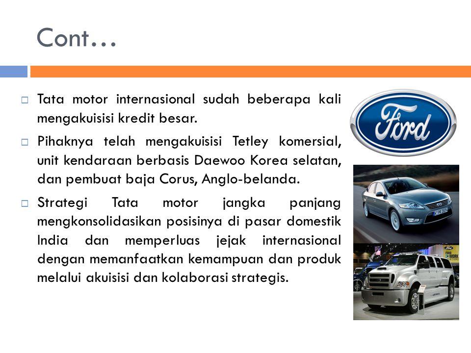 Cont… Tata motor internasional sudah beberapa kali mengakuisisi kredit besar.