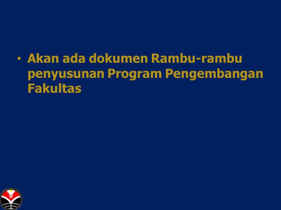Akan ada dokumen Rambu-rambu penyusunan Program Pengembangan Fakultas