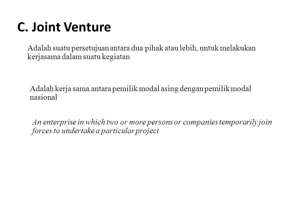 C. Joint Venture Adalah suatu persetujuan antara dua pihak atau lebih, untuk melakukan kerjasama dalam suatu kegiatan.