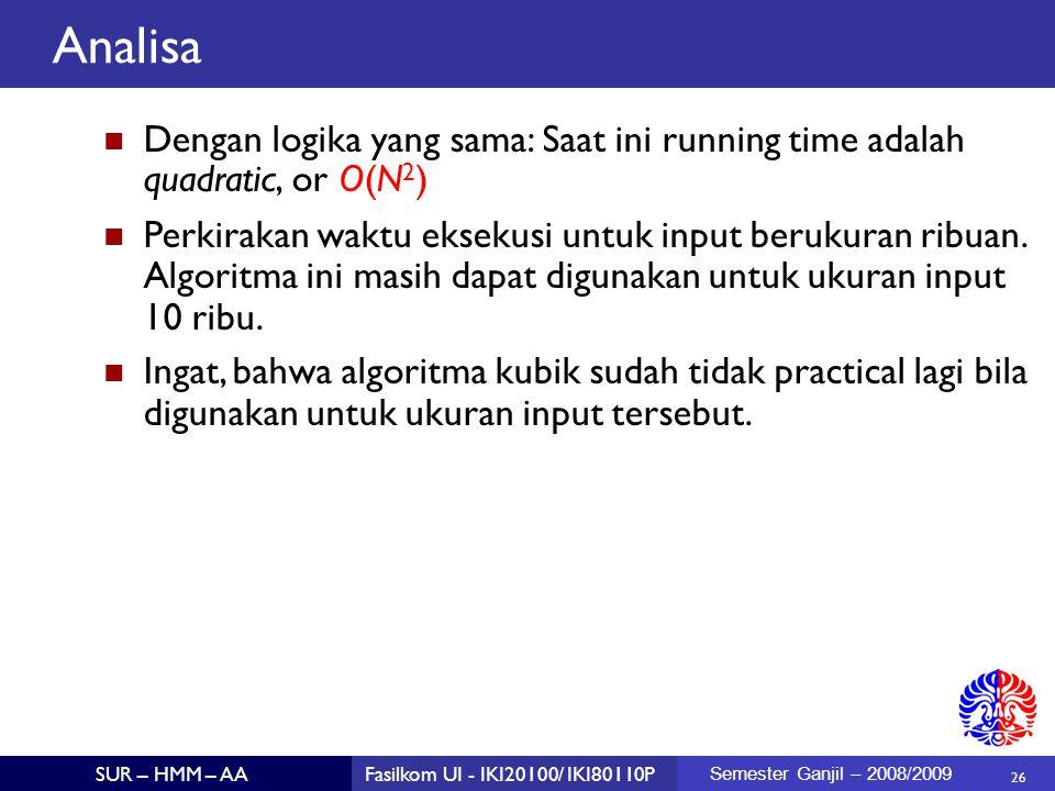 Analisa Dengan logika yang sama: Saat ini running time adalah quadratic, or O(N2)