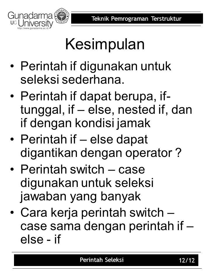 Kesimpulan Perintah if digunakan untuk seleksi sederhana.