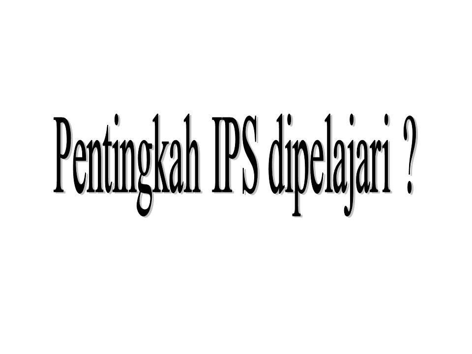 Pentingkah IPS dipelajari