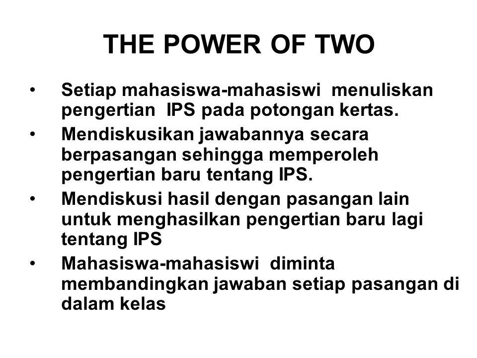THE POWER OF TWO Setiap mahasiswa-mahasiswi menuliskan pengertian IPS pada potongan kertas.