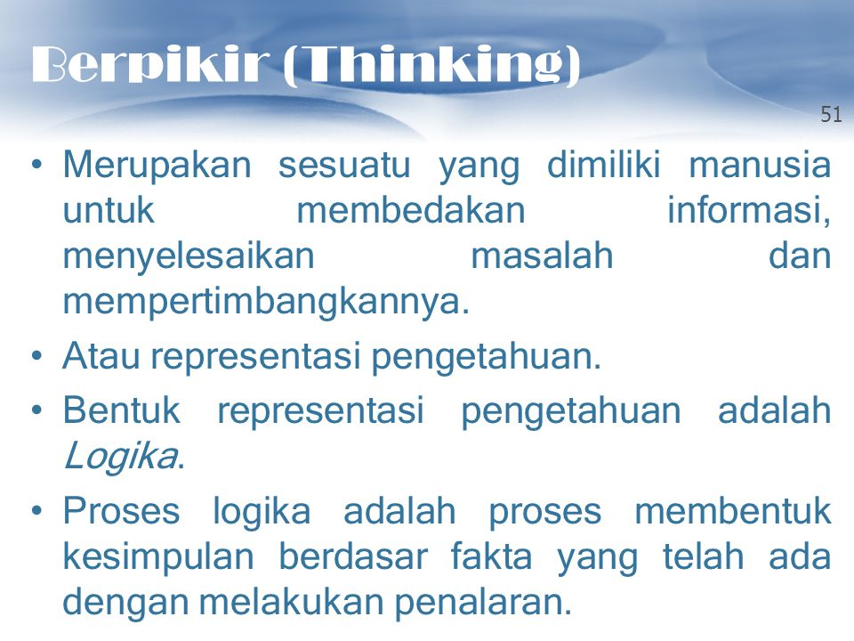 Berpikir (Thinking) Merupakan sesuatu yang dimiliki manusia untuk membedakan informasi, menyelesaikan masalah dan mempertimbangkannya.