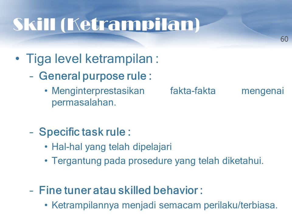 Skill (Ketrampilan) Tiga level ketrampilan : General purpose rule :