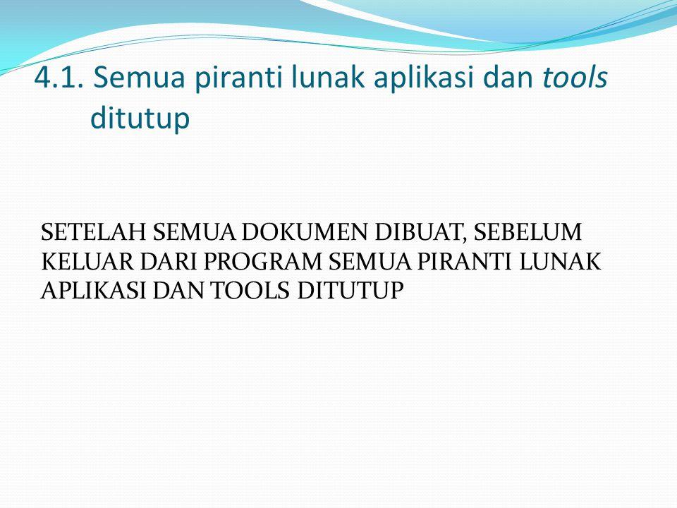 4.1. Semua piranti lunak aplikasi dan tools ditutup