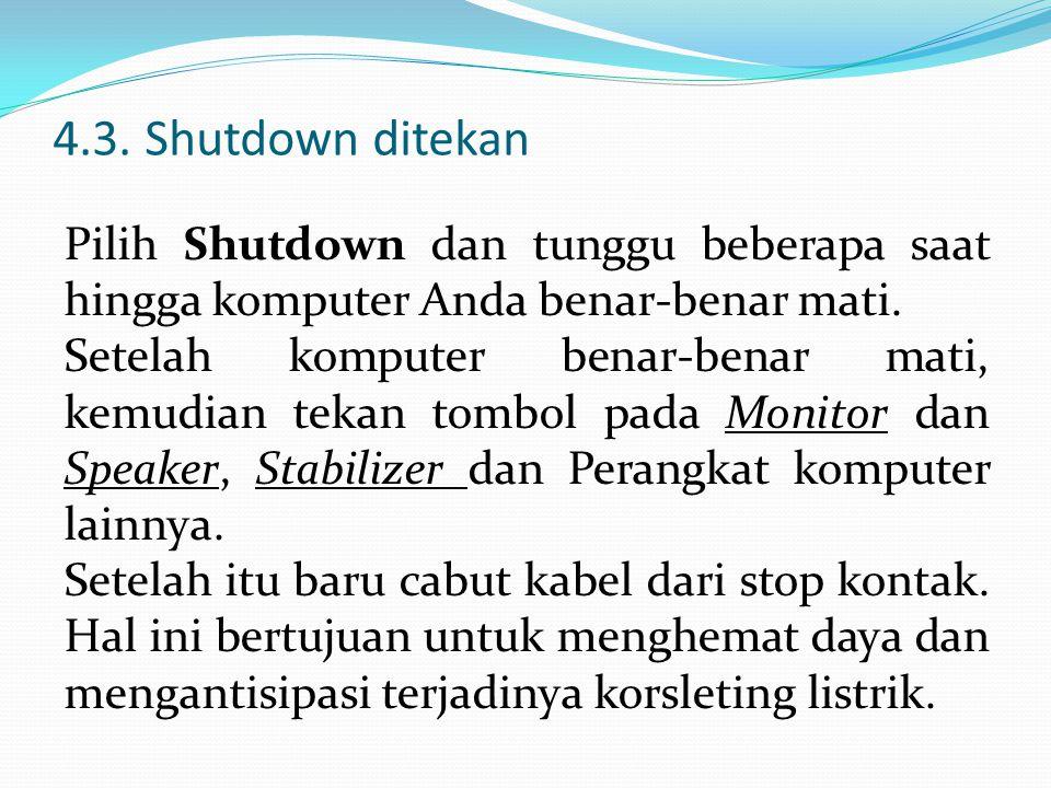 4.3. Shutdown ditekan Pilih Shutdown dan tunggu beberapa saat hingga komputer Anda benar-benar mati.