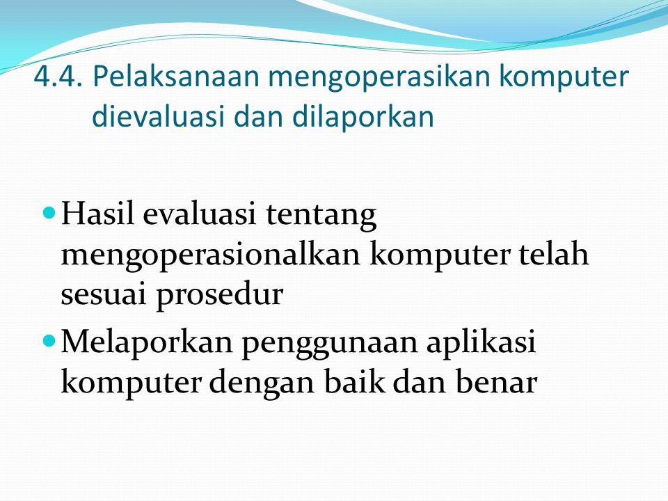 4.4. Pelaksanaan mengoperasikan komputer dievaluasi dan dilaporkan