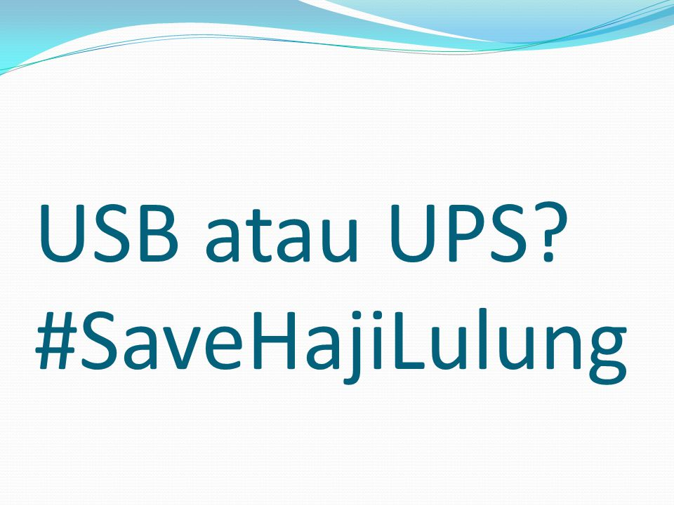 USB atau UPS #SaveHajiLulung