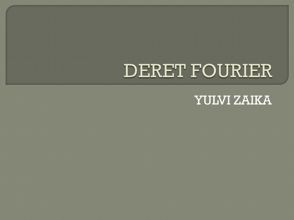DERET FOURIER YULVI ZAIKA