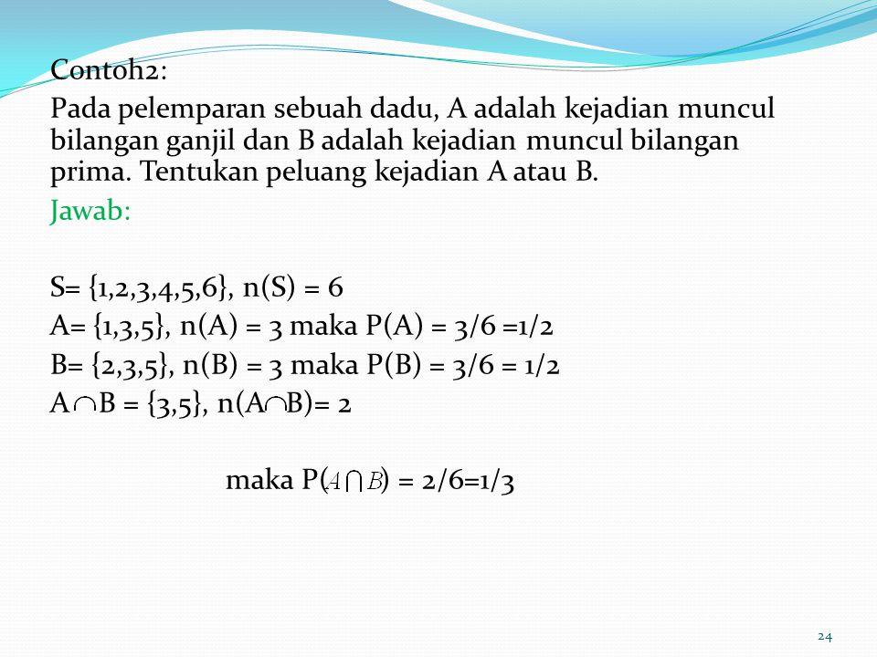 Contoh2: Pada pelemparan sebuah dadu, A adalah kejadian muncul bilangan ganjil dan B adalah kejadian muncul bilangan prima.