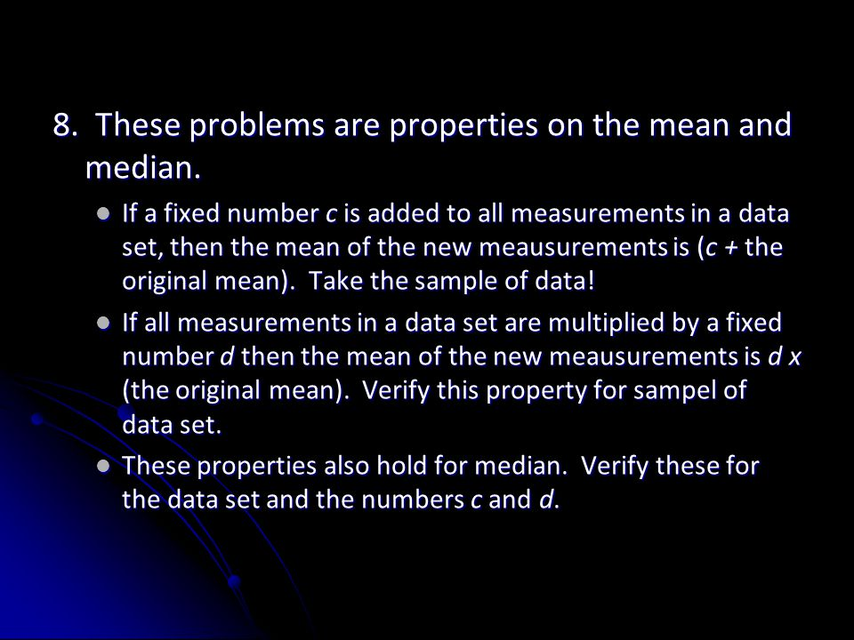 8. These problems are properties on the mean and median.