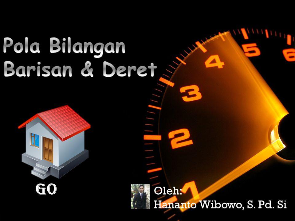 Pola Bilangan Barisan & Deret GO Oleh: Hananto Wibowo, S. Pd. Si