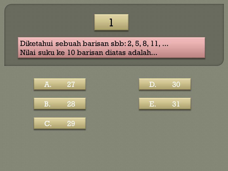 1 Diketahui sebuah barisan sbb: 2, 5, 8, 11, ...