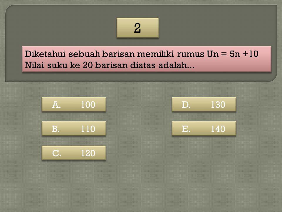 2 Diketahui sebuah barisan memiliki rumus Un = 5n +10