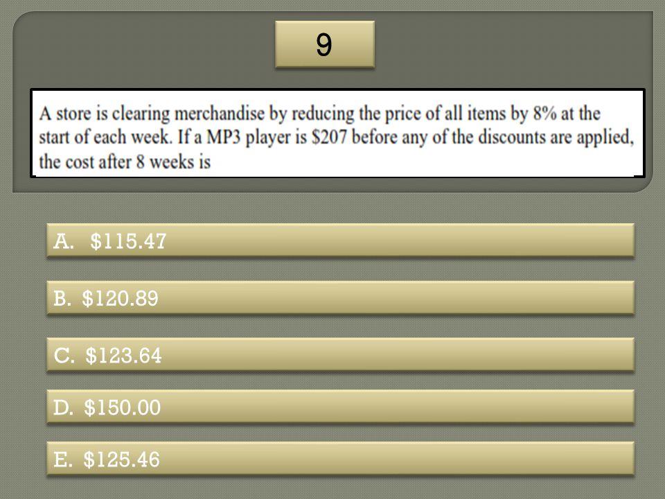 9 A. $115.47 B. $120.89 C. $123.64 D. $150.00 E. $125.46