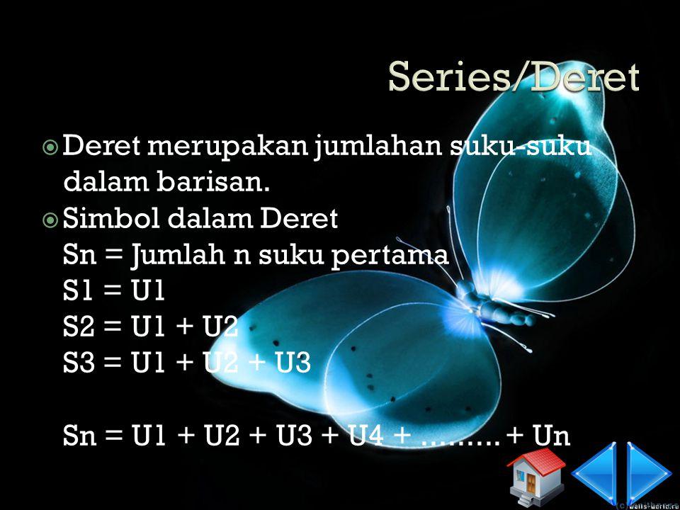 Series/Deret Deret merupakan jumlahan suku-suku dalam barisan.