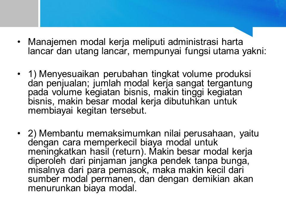 Manajemen modal kerja meliputi administrasi harta lancar dan utang lancar, mempunyai fungsi utama yakni: