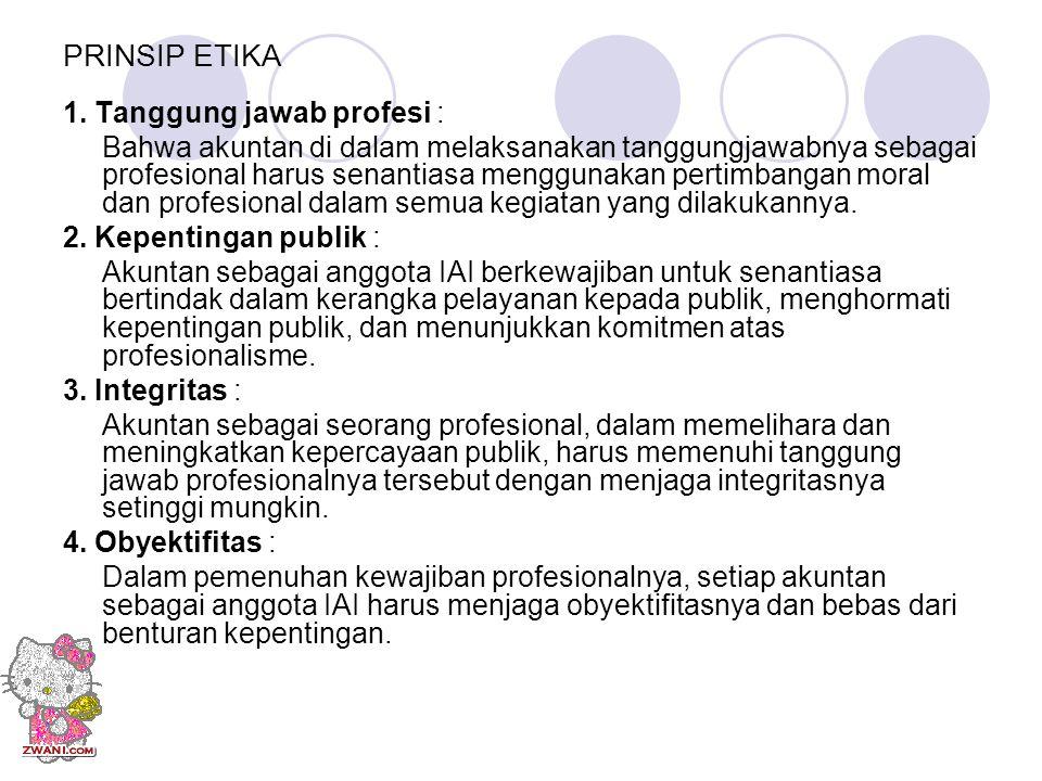 PRINSIP ETIKA 1. Tanggung jawab profesi :